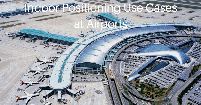 Indoor Positioning Use Cases at Airports