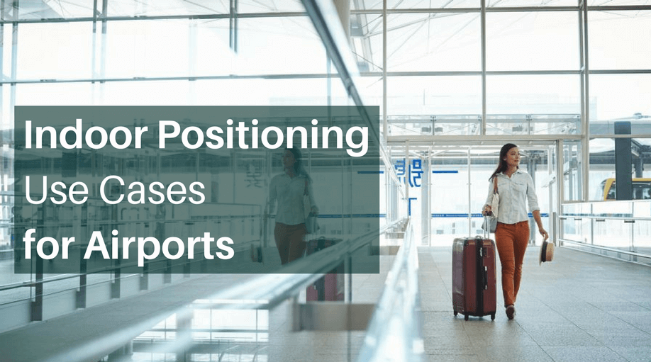 Indoor PositioningUse Casesfor Airports